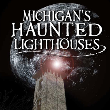 Exploring Michigan's Haunted Lighthouses
